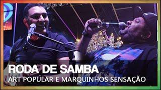 RODA DE SAMBA   ART POPULAR E MARQUINHOS SENSAÇÃO