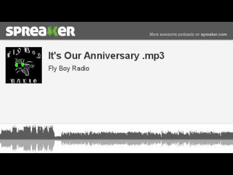 It's Our Anniversary .mp3 (part 1 of 2, made with Spreaker)