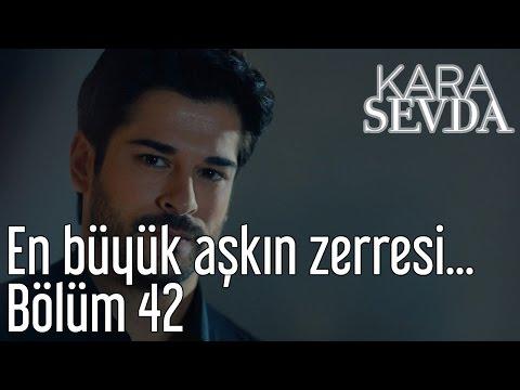 Kara Sevda 42. Bölüm - En Büyük Aşkın Zerreleri...