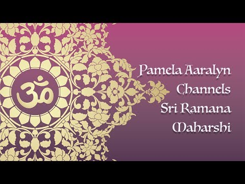 Pamela Aaralyn Channels Sri Ramana Maharshi