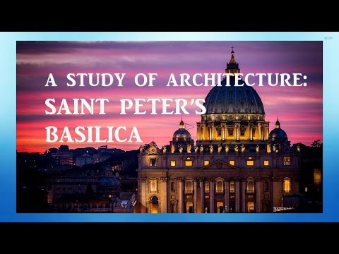 A Study in Architecture: Saint Peter's Basilica