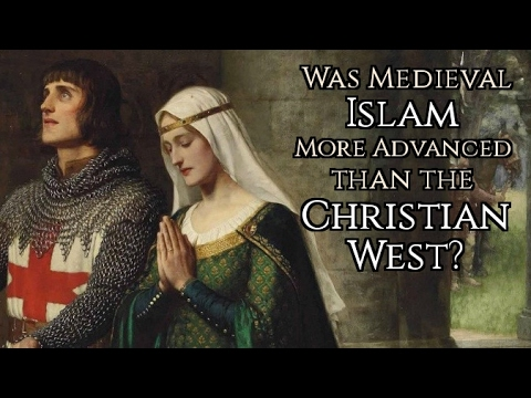 """Was Medieval Islam """"More Advanced"""" than Christian Europe?"""