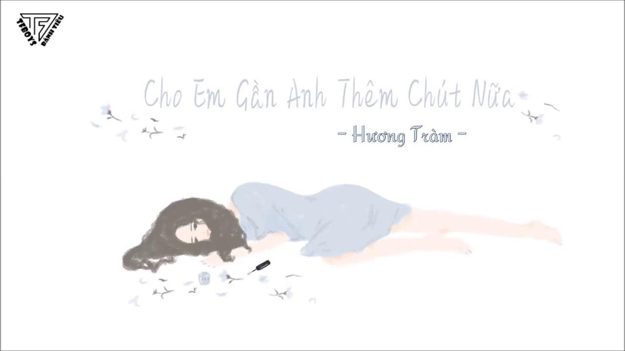 [BT] [Lyric] Cho Em Gần Anh Thêm Chút Nữa – Hương Tràm