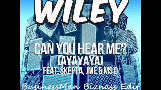 Wiley - Can You Hear Me (Ayayaya) (feat. Skepta, JME & Ms.D) (BusinessMan Biznass Edit)