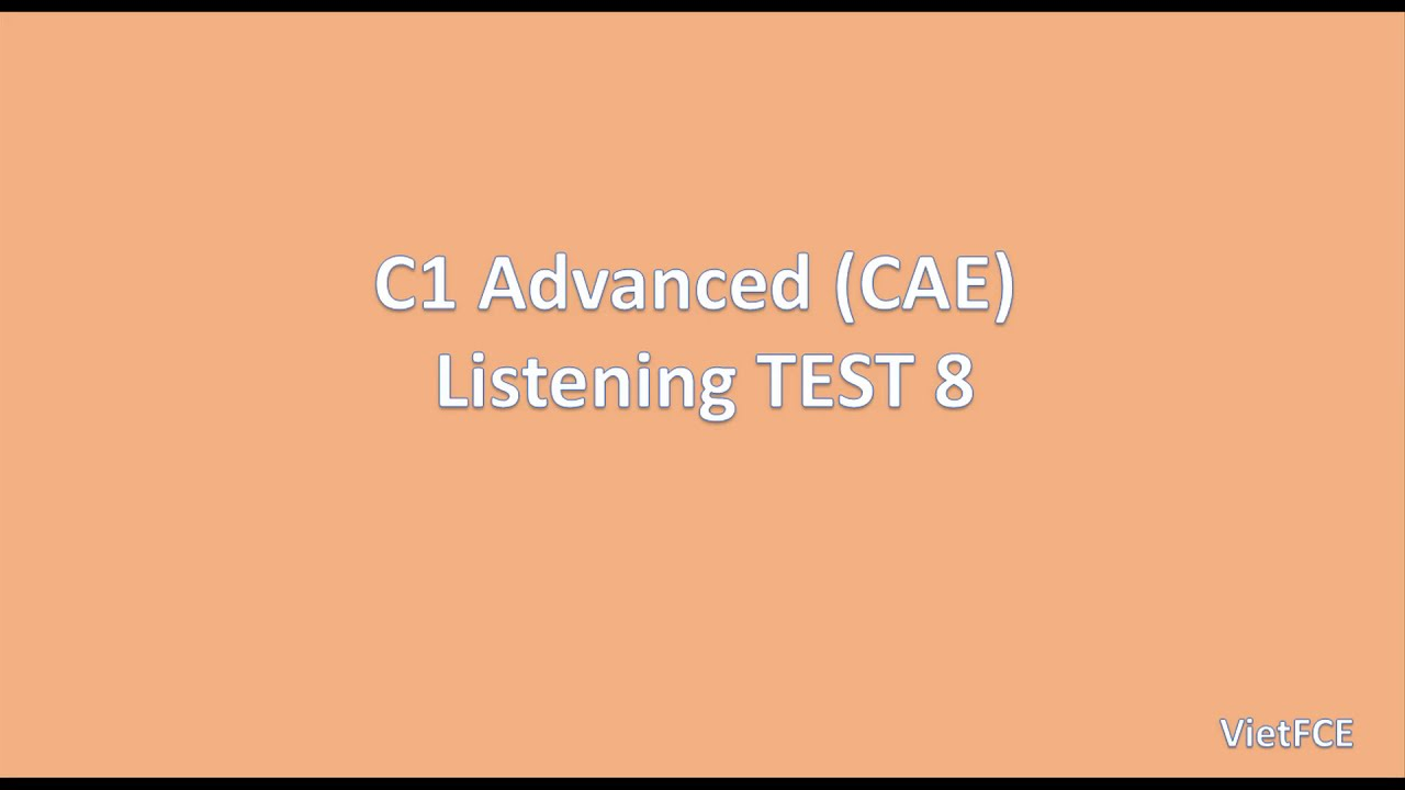 C1 Advanced (CAE) Listening Test 8 with answers