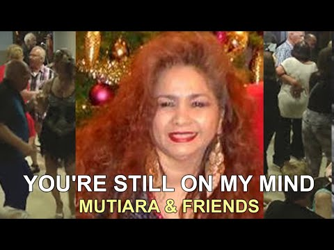 YOU'RE STILL ON MY MIND - MUTIARA & FRIENDS