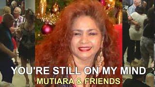 YOU'RE STILL ON MY MIND - MUTIARA & FRIENDS