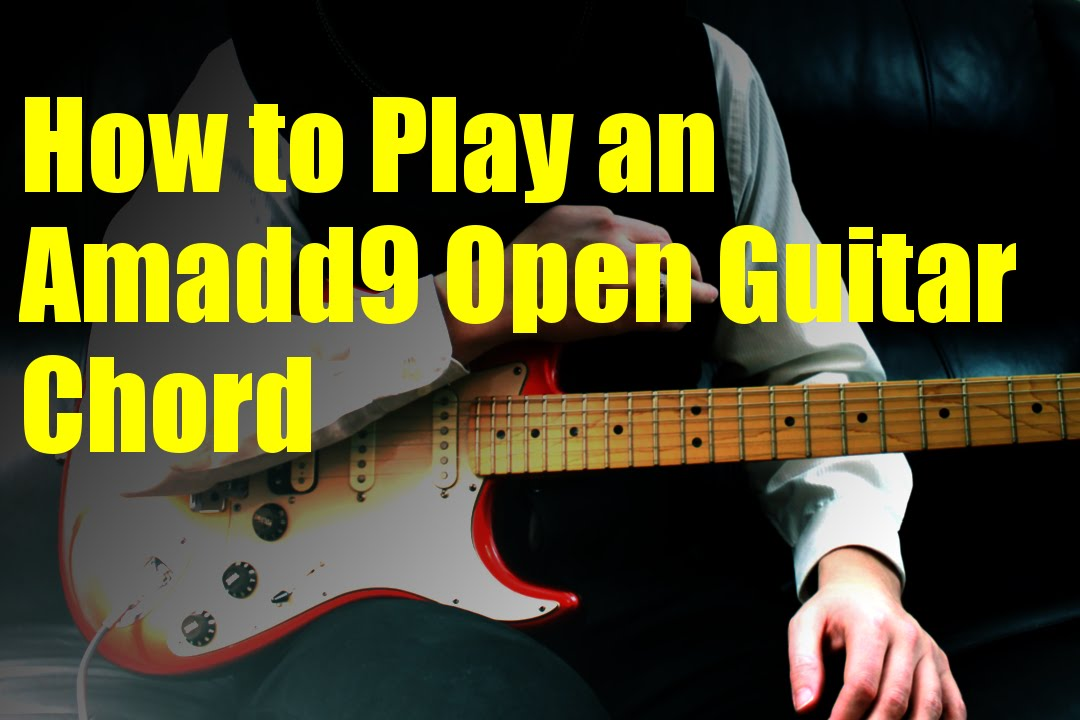 How To Play An Amadd9 Open Guitar Chord Youtube