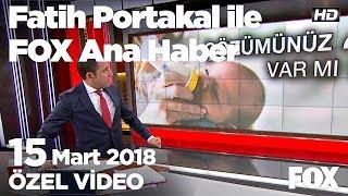 Çözümünüz var mı? 15 Mart 2018 Fatih Portakal ile FOX Ana Haber