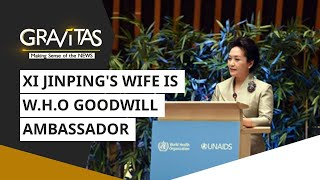 Gravitas: Xi Jinping's wife is W.H.O goodwill ambassador