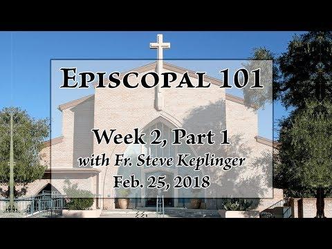Episcopal 101 - Week 2, Part 1 - Fr. Steve Keplinger - Feb. 25, 2018