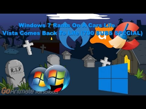 Windows 7 Rants On A Cars Life / Vista Comes Back To Life (700 SUBS SPECIAL)