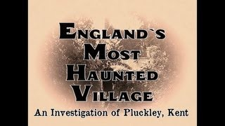 ENGLAND`S MOST HAUNTED VILLAGE - A DAY AND NIGHT INVESTIGATION OF PLUCKLEY, KENT