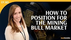 How to Position for the Mining Bull Market   Gwen Preston