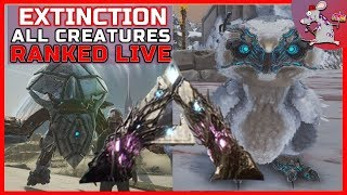 ARK EXTINCTION ALL CREATURES RANKED - TESTING AND GAMEPLAY