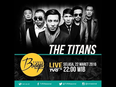 The Titans live Taman Buaya Beat Club TVRI Nasional - 22 Maret 2016