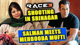 RACE 3 SHOOTING In Srinagar | Salman Khan MEETS Jammu Kashmir CM Mehbooba Mufti