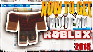 [UNPATCHABLE] HOW TO GET NO HEAD ON ROBLOX! [2018!]