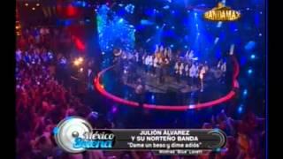 julion alvarez y su norteño banda - dame un beso y dime adios MEXICO SUENA 2012