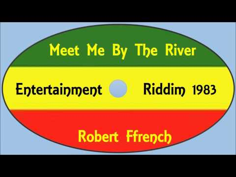 Robert Ffrench-Meet Me By The River (Heavenless A K A Entertainment Riddim 1983)