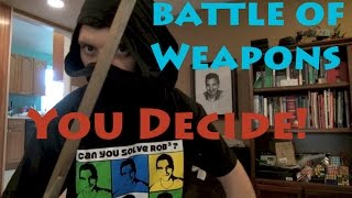 Battle Of Weapons...you Choose!