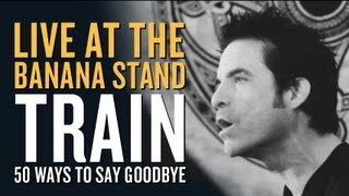 Train - 50 Ways To Say Goodbye - [Live at the Banana Stand]