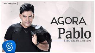 Pablo - Agora (É Só Dizer Que Sim) [Áudio Oficial]