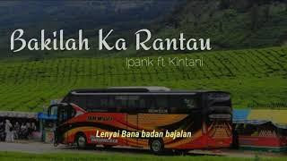 Bakilah ka rantau - Ipank ft Kintani