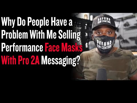 Why Do People Have a Problem With Me Selling Performance Face Masks With Pro 2A Messaging?