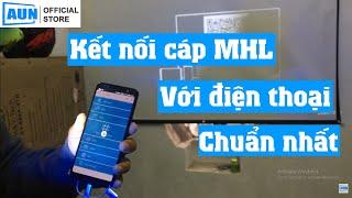 Cách kết nối cáp MHL từ điện thoại androi với máy chiếu, tivi chuẩn nhất