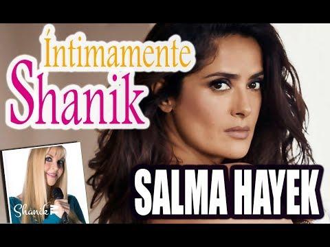SALMA HAYEK INTIMAMENTE SHANIK!!! ShanikTv
