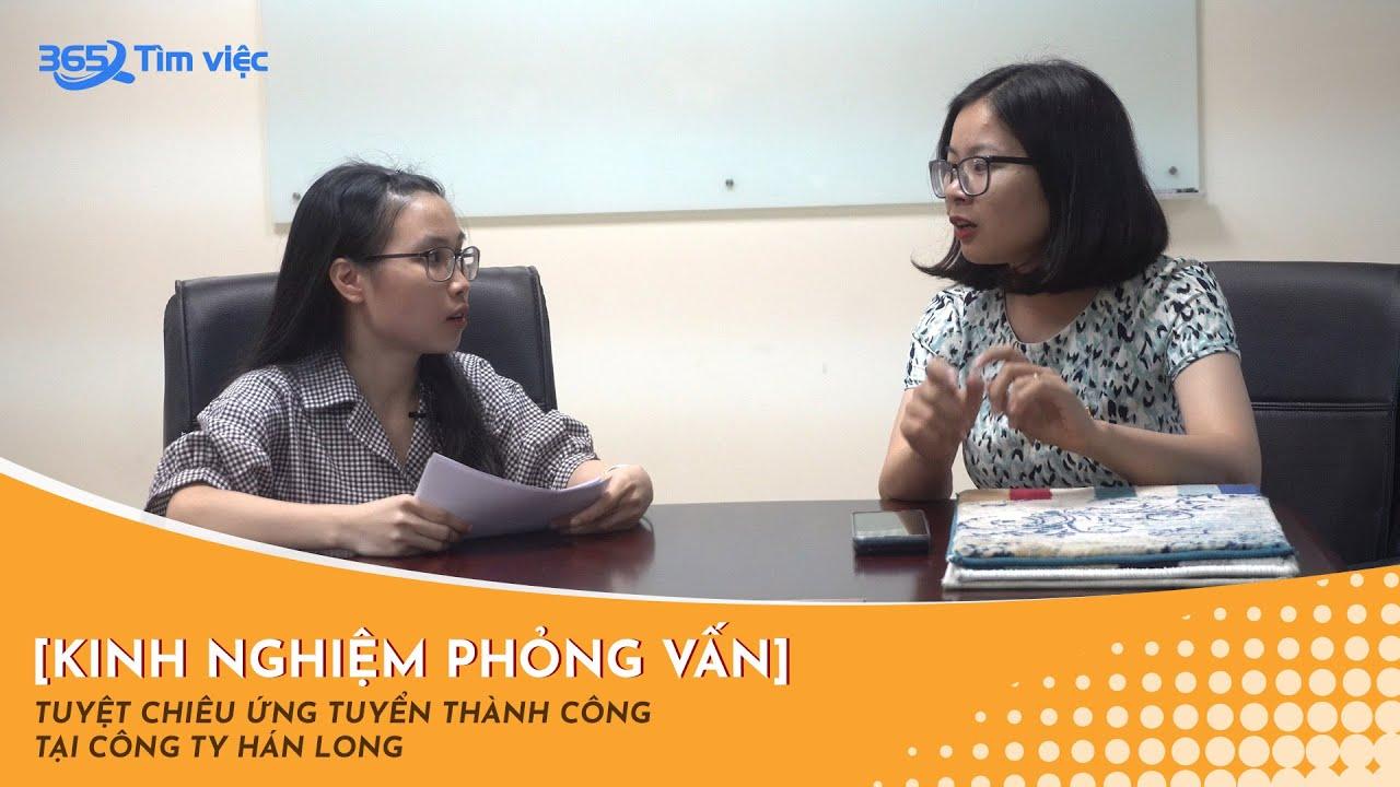 [Kinh nghiệm phỏng vấn] Tuyệt chiêu ứng tuyển thành công tại Công ty Hán Long