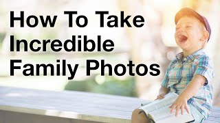 How To Take Spontaneous Family Photos Full Of Laughter And Energy