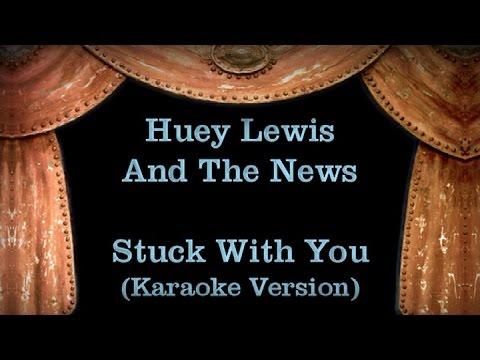 Huey Lewis And The News - Stuck With You - Lyrics (Karaoke Version)