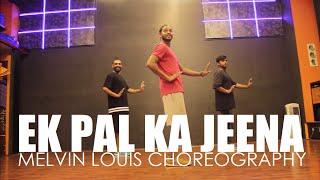 Ek pal ka Jeena | Melvin Louis Choreography