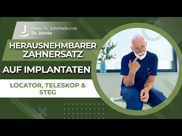 Herausnehmbarer Zahnersatz auf Implantaten - Möglichkeiten | Locator, Teleskope und Stege