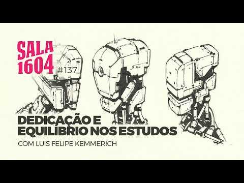 Dedicação E Equilíbrio Nos Estudos - Com Luis Felipe Kemmerich | Sala 1604 - Episódio 137