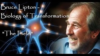 "Bruce Lipton - Biology of Transformation - ""The Field"""