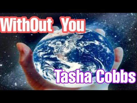 Without You - Tasha Cobbs