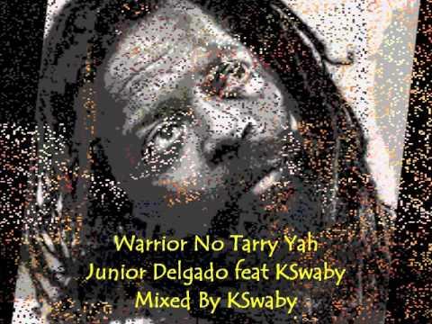 Warrior No Tarry Yah - Junior Delgado feat KSwaby - Mixed By KSwaby