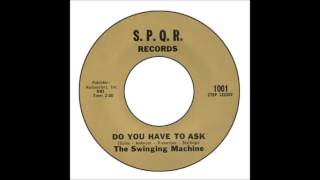 Swinging Machine - Do You Have To Ask