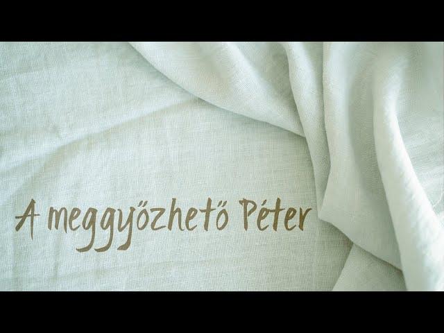A meggyőzhető Péter - ApCsel 10:1-23 - 2021. 07. 25. délután