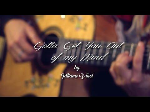 Gotta get you out of my mind -  ORIGINAL By Tatiana Vinci