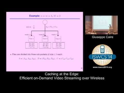 Giuseppe Caire - Caching at the Edge: Efficient on-Demand Video Streaming over Wireless - ISWCS'2014