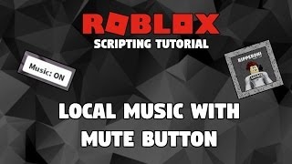 ROBLOX: How to add Local Music to your game with Mute Button