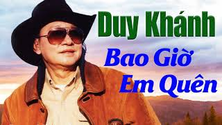 Bao Giờ Em Quên - Duy Khánh (Huyền Thoại Nhạc Vàng)