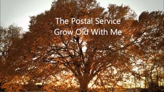 The Postal Service  Grow Old With Me