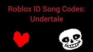 Undertale OST ID Codes For Roblox(Besides Waters Of Megalovania)