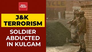 Jammu And Kashmir: Indian Army Soldier Abducted By Suspected Terrorist In J&K's Kulgam District