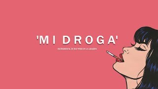 MI DROGA - INSTRUMENTAL DE RAP USO LIBRE (PROD BY LA LOQUERA 2017)